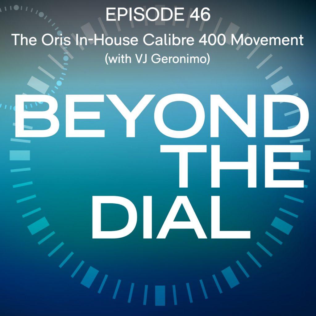 E46 – The Oris In-House Calibre 400 Movement (with VJ Geronimo)