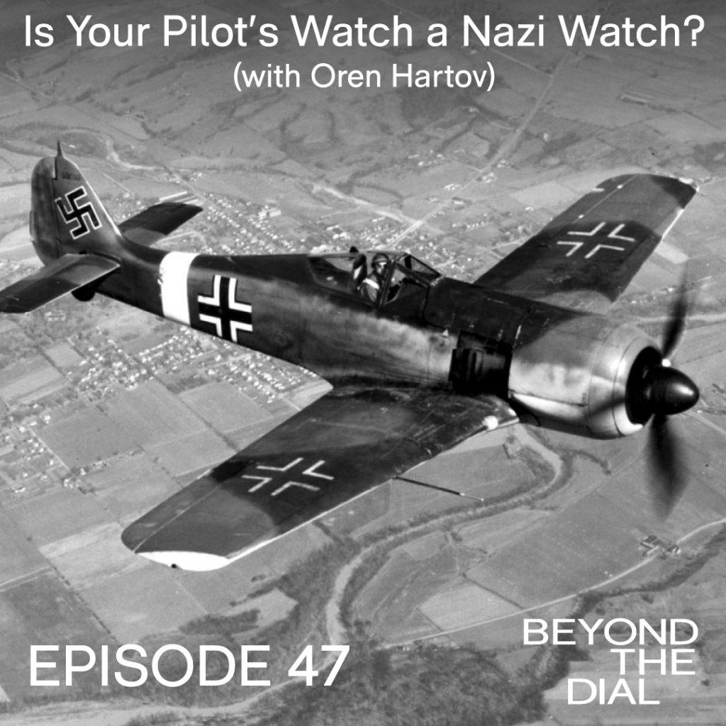 E47 – Is Your Pilot's Watch a Nazi Watch? (with Oren Hartov)